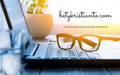 Betykristianto.com – Untaian Kisah dalam Ruang Kenangan