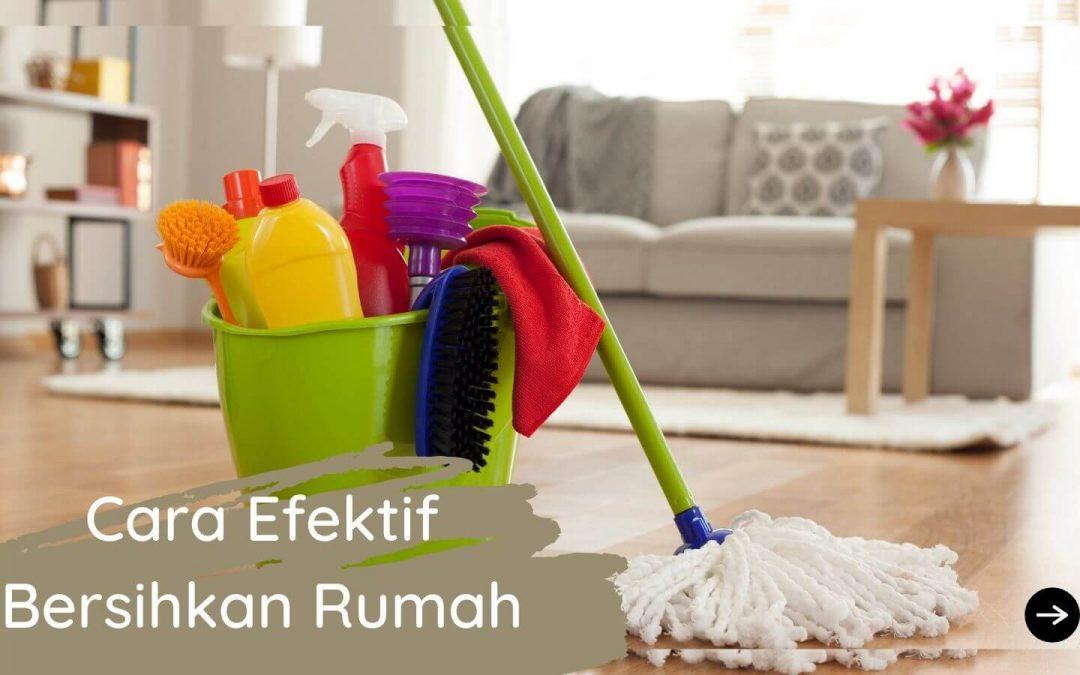 Mau Rumahmu Bersih Setiap Hari? Berikut 5 Cara Efektif Bersih-Bersih Rumah!