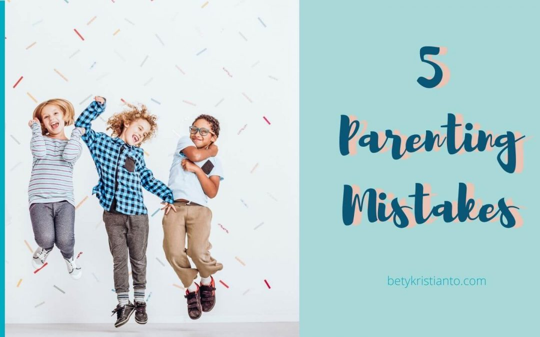 5 Parenting Mistakes We Should Avoid