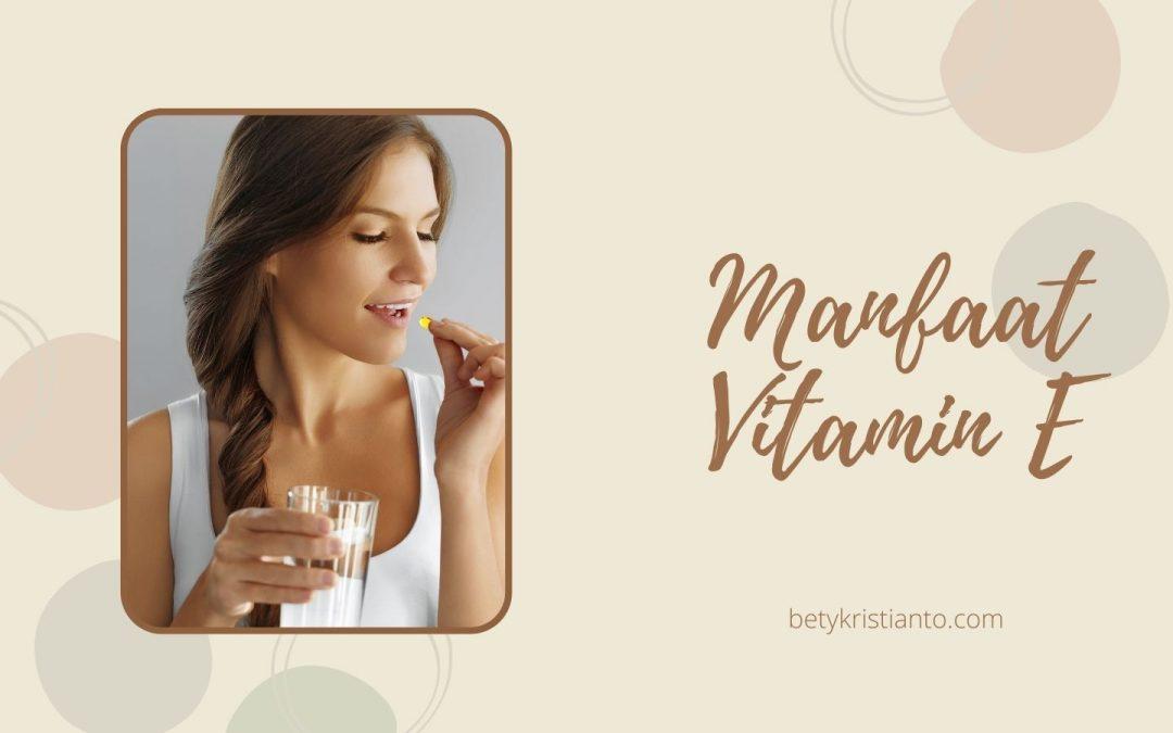 Ketahui Manfaat Vitamin E untuk Kesehatan. Nomor 5 Bikin PD Abis!