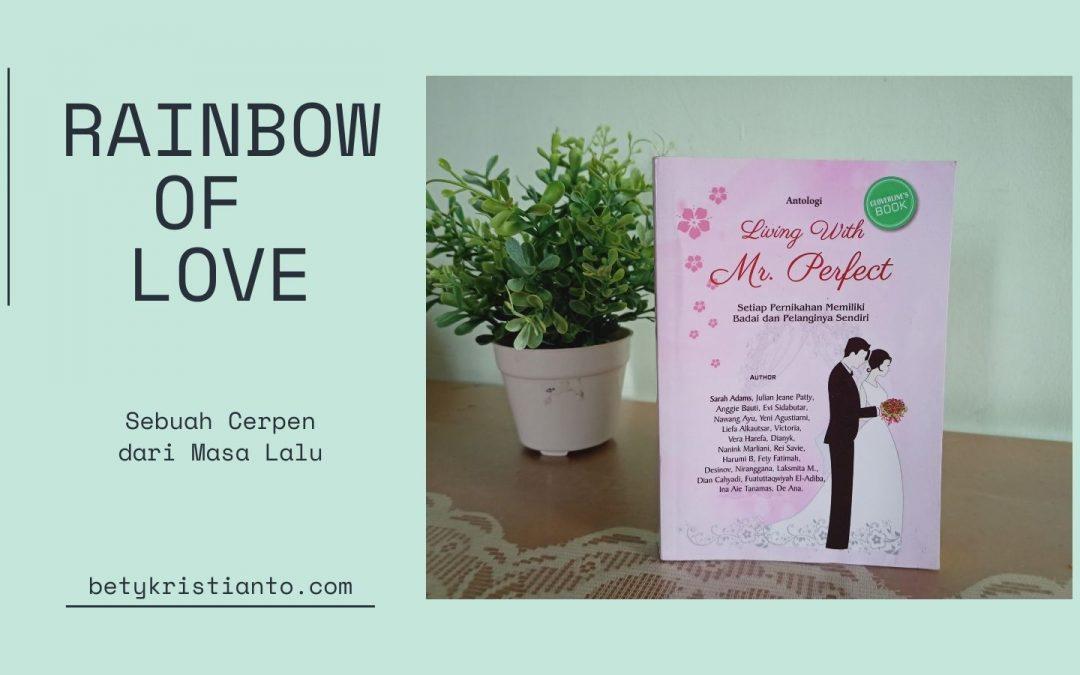 Rainbow of Love, Sebuah Cerpen dari Masa Lalu