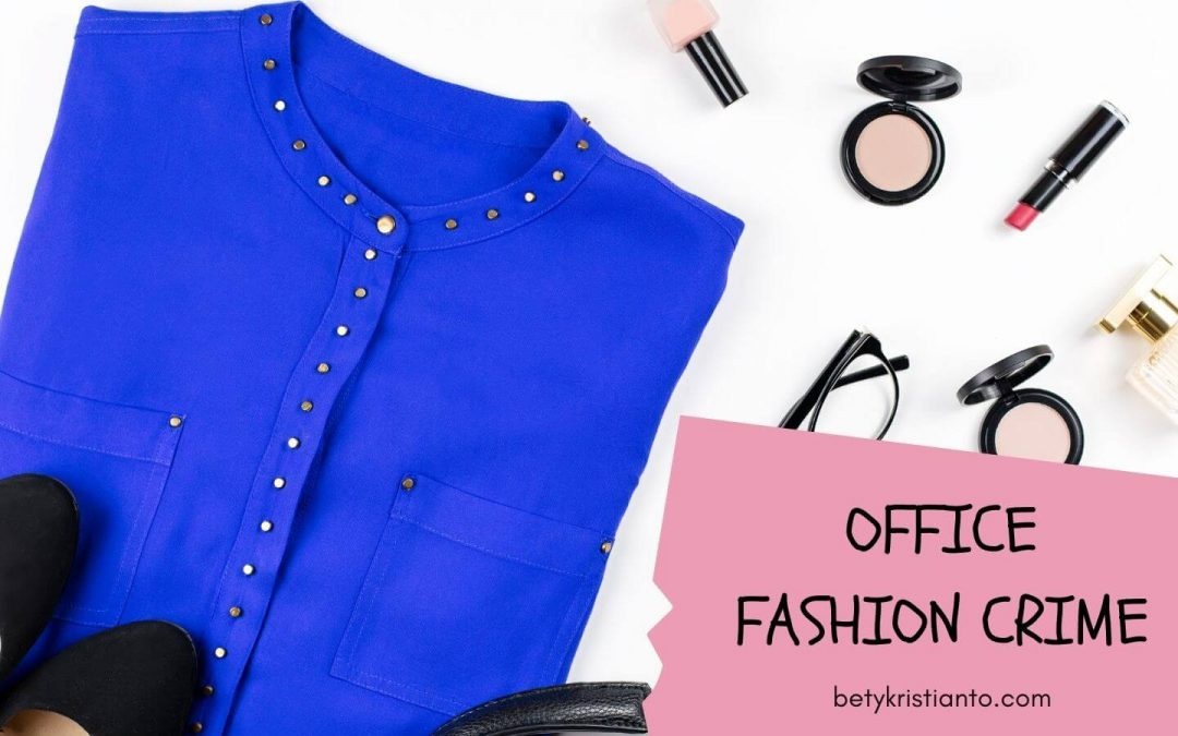 5 Office Fashion Crime You Should Never Do!