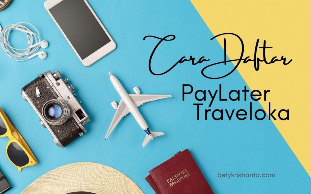 3 Cara Mudah Daftar PayLater Traveloka Anti Ditolak