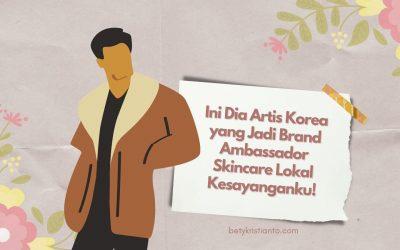 Profile Reveal! Ini Dia Skincare Lokal yang Gandeng Artis Korea!